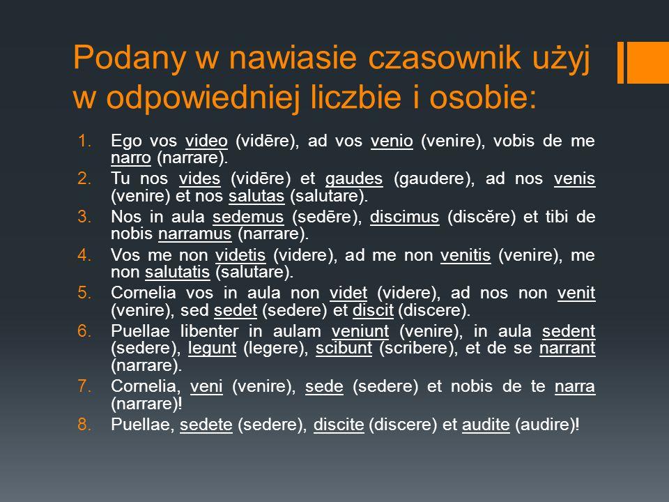 Podany w nawiasie czasownik użyj w odpowiedniej liczbie i osobie:
