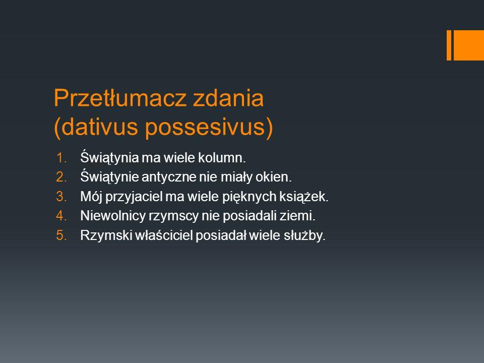 Przetłumacz zdania (dativus possesivus)
