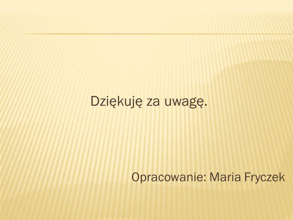Dziękuję za uwagę. Opracowanie: Maria Fryczek