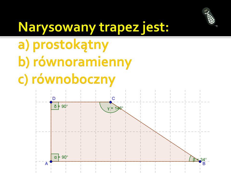 Narysowany trapez jest: a) prostokątny b) równoramienny c) równoboczny