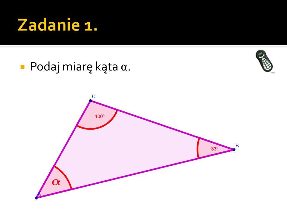 Zadanie 1. Podaj miarę kąta α. trójkąt.ggb