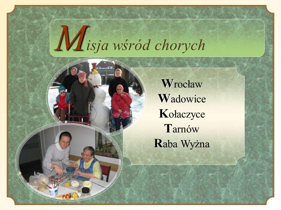 Misja wśród chorych Wrocław Wadowice Kołaczyce Tarnów Raba Wyżna