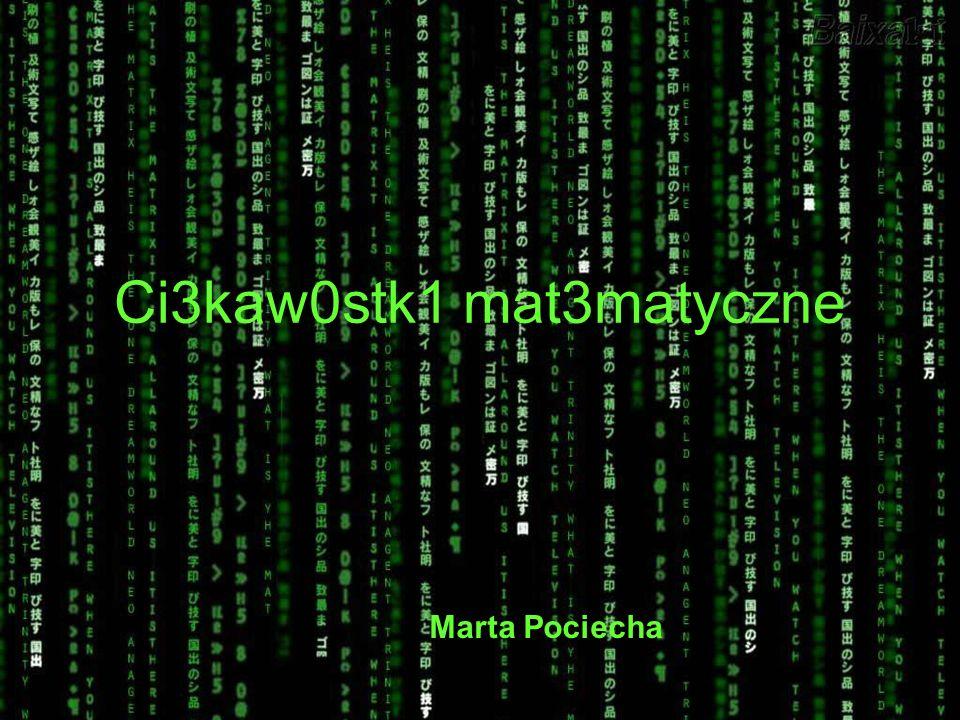 Ci3kaw0stk1 mat3matyczne Marta Pociecha