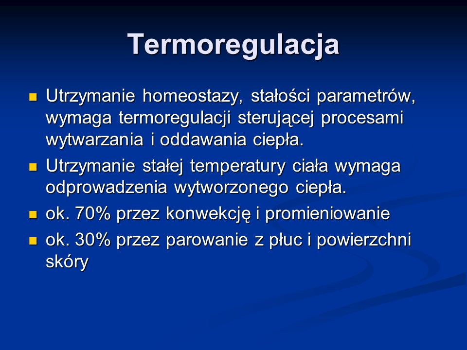 Termoregulacja Utrzymanie homeostazy, stałości parametrów, wymaga termoregulacji sterującej procesami wytwarzania i oddawania ciepła.