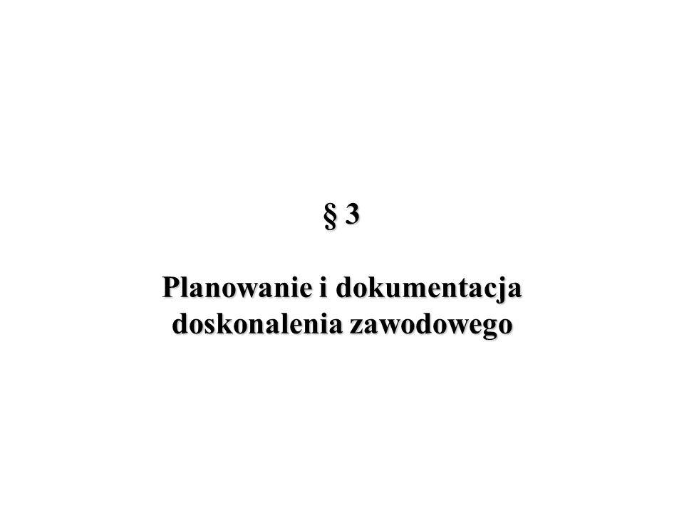 § 3 Planowanie i dokumentacja doskonalenia zawodowego