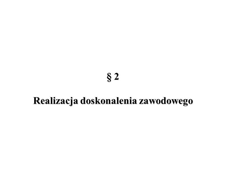 § 2 Realizacja doskonalenia zawodowego