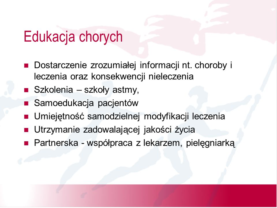 Edukacja chorychDostarczenie zrozumiałej informacji nt. choroby i leczenia oraz konsekwencji nieleczenia.