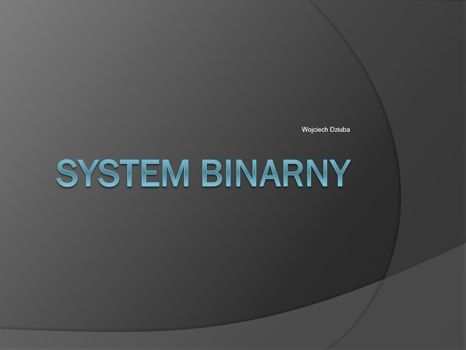 Wojciech Dziuba System binarny