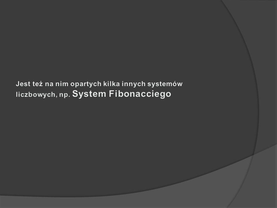 Jest też na nim opartych kilka innych systemów liczbowych, np
