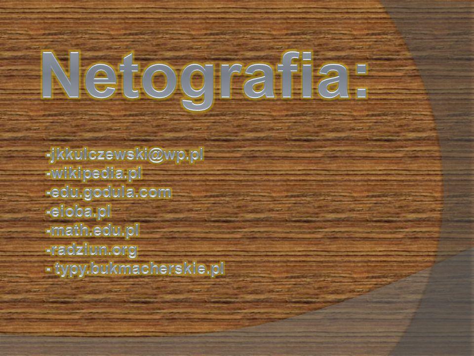 Netografia: -jkkulczewski@wp.pl -wikipedia.pl -edu.godula.com