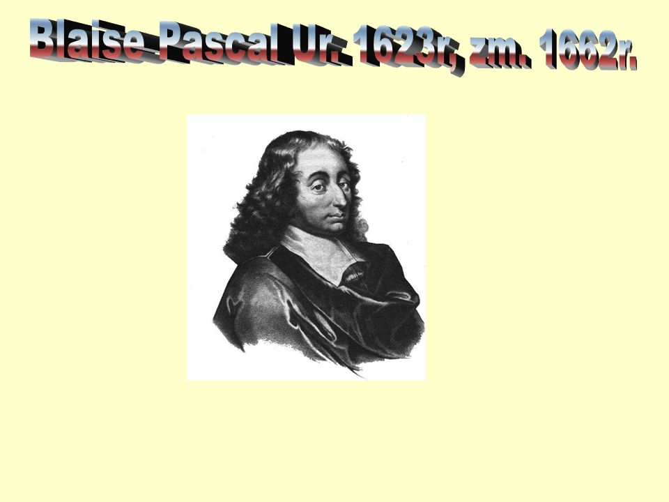 Blaise Pascal Ur. 1623r, zm. 1662r.