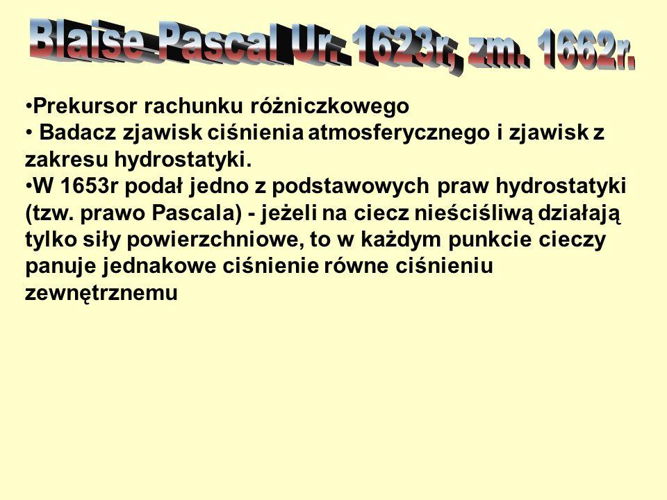 Blaise Pascal Ur. 1623r, zm. 1662r. Prekursor rachunku różniczkowego
