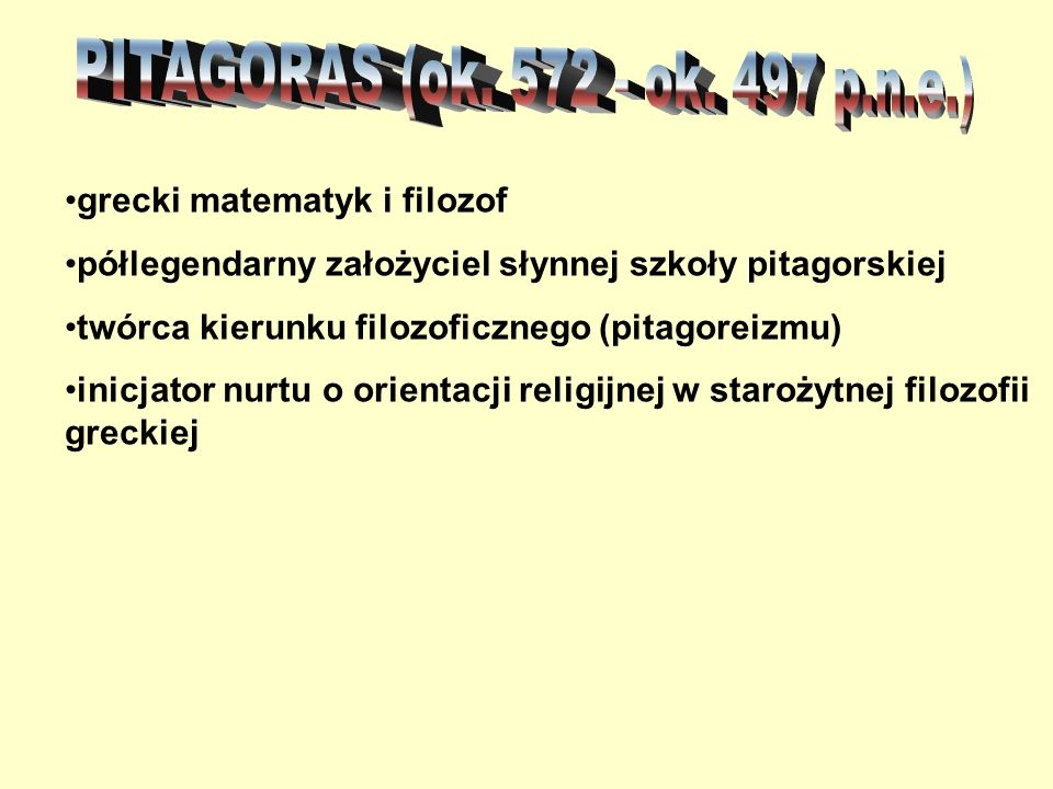 PITAGORAS (ok. 572 - ok. 497 p.n.e.) grecki matematyk i filozof