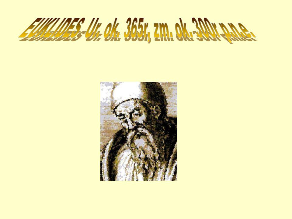 EUKLIDES Ur. ok. 365r, zm. ok. 300r p.n.e.