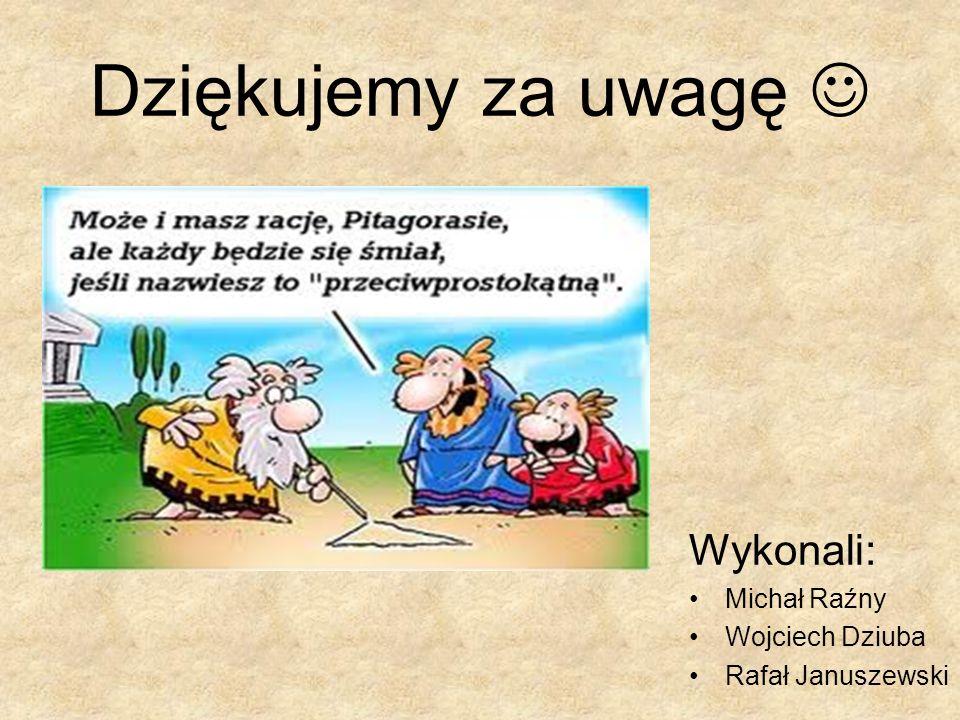 Dziękujemy za uwagę  Wykonali: Michał Raźny Wojciech Dziuba