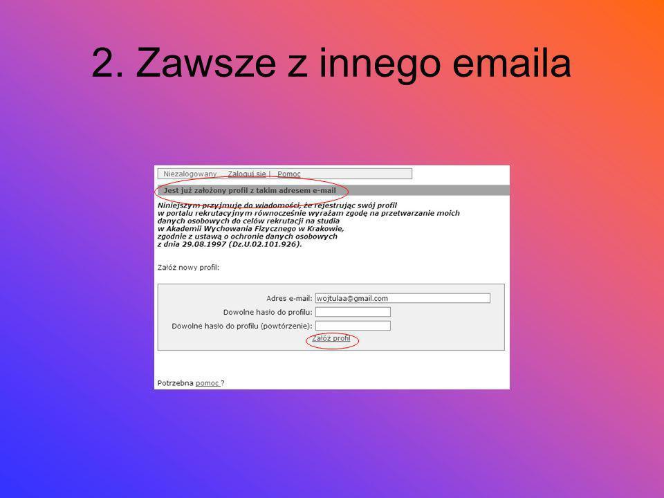 2. Zawsze z innego emaila