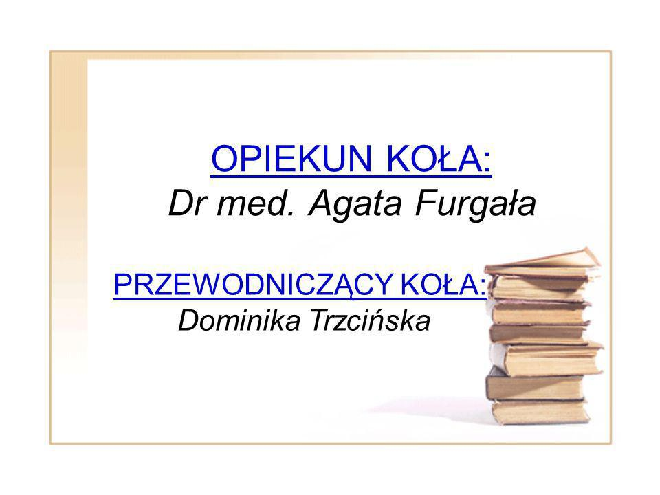 OPIEKUN KOŁA: Dr med. Agata Furgała