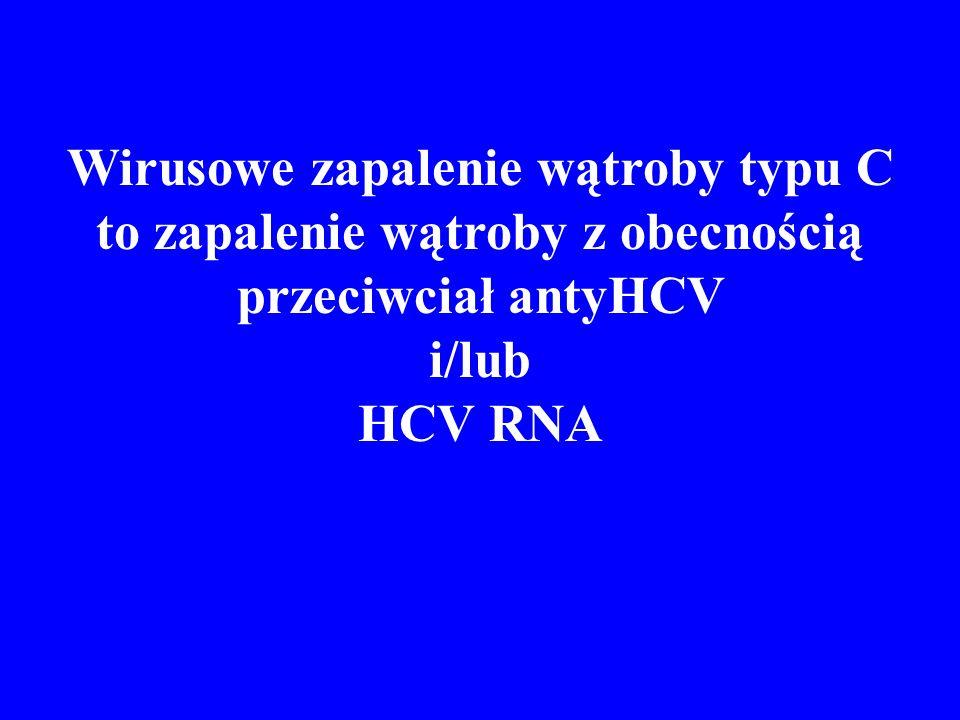Wirusowe zapalenie wątroby typu C to zapalenie wątroby z obecnością przeciwciał antyHCV i/lub HCV RNA