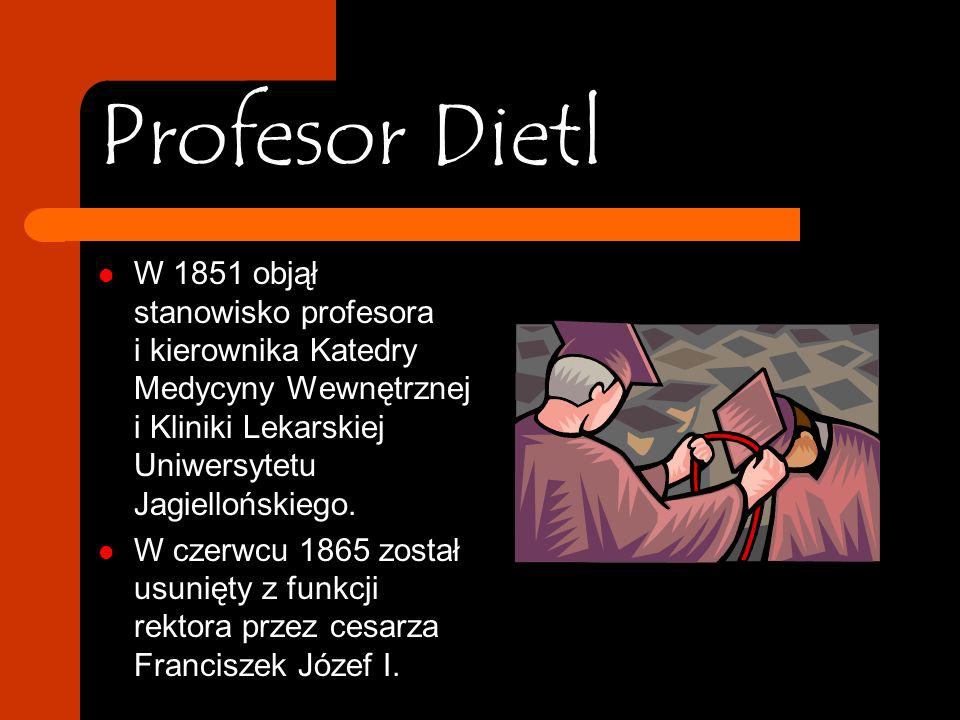 Profesor Dietl W 1851 objął stanowisko profesora i kierownika Katedry Medycyny Wewnętrznej i Kliniki Lekarskiej Uniwersytetu Jagiellońskiego.