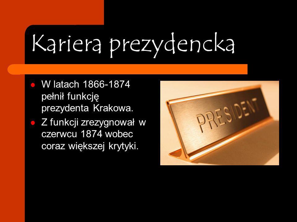 Kariera prezydencka W latach 1866-1874 pełnił funkcję prezydenta Krakowa.