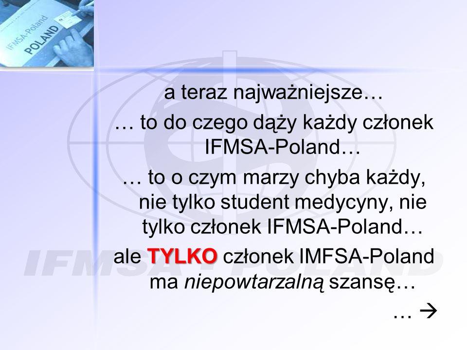 a teraz najważniejsze… … to do czego dąży każdy członek IFMSA-Poland…