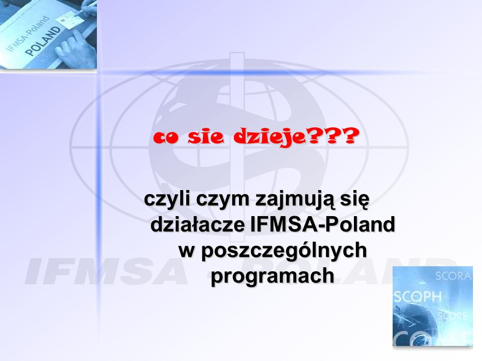 co sie dzieje czyli czym zajmują się działacze IFMSA-Poland w poszczególnych programach
