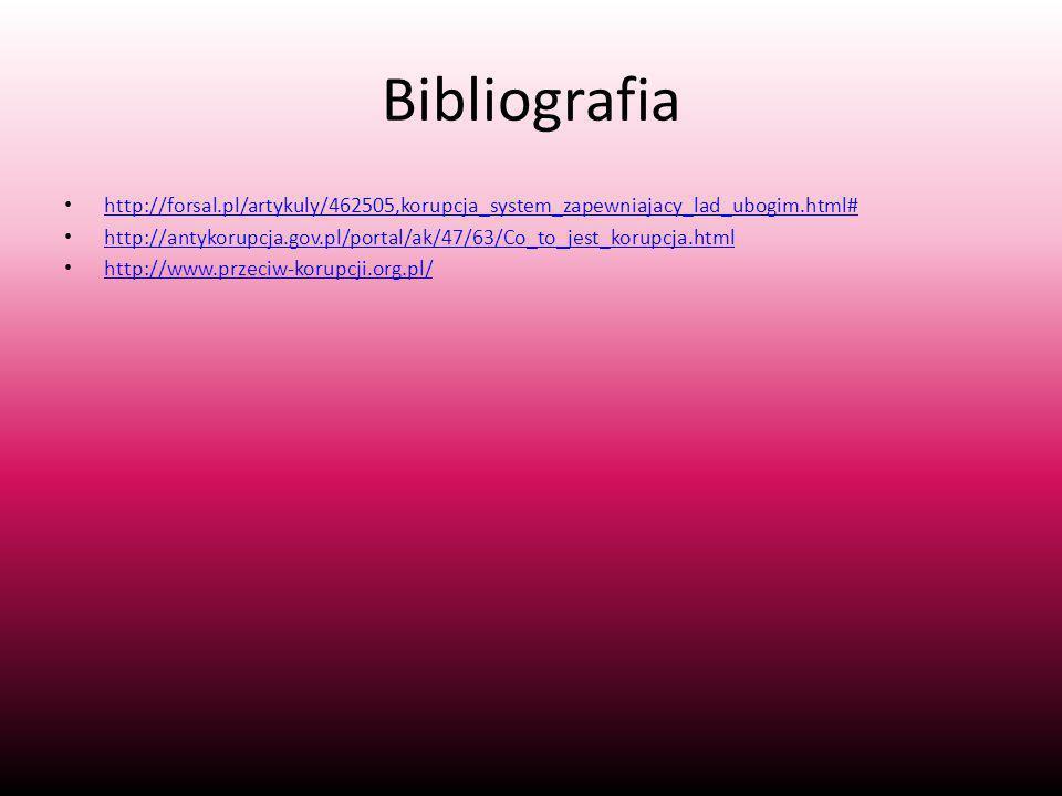 Bibliografia http://forsal.pl/artykuly/462505,korupcja_system_zapewniajacy_lad_ubogim.html#