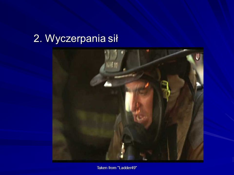 2. Wyczerpania sił Taken from Ladder49