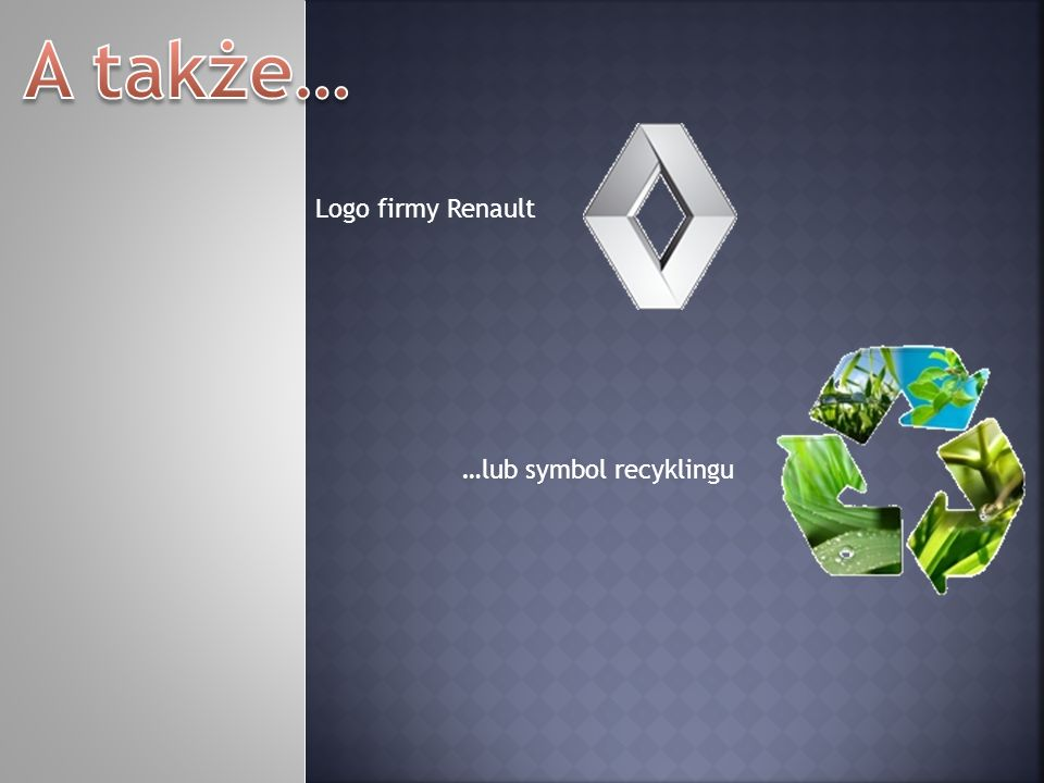 A także… Logo firmy Renault …lub symbol recyklingu