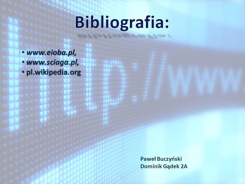 Bibliografia: www.eioba.pl, www.sciaga.pl, pl.wikipedia.org