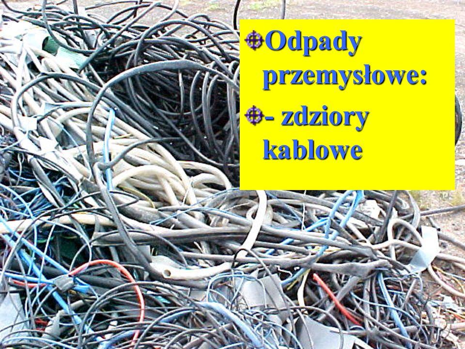 Odpady przemysłowe: - zdziory kablowe