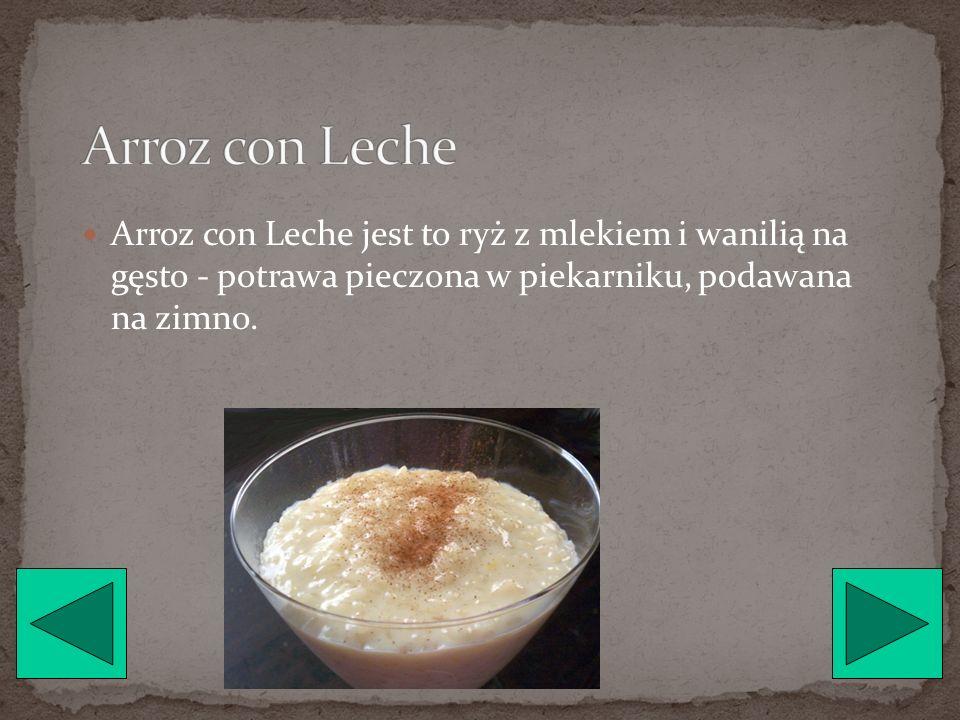 Arroz con Leche Arroz con Leche jest to ryż z mlekiem i wanilią na gęsto - potrawa pieczona w piekarniku, podawana na zimno.