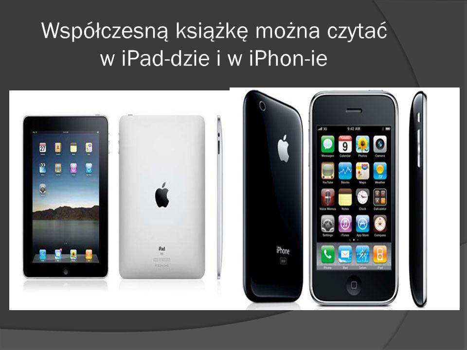 Współczesną książkę można czytać w iPad-dzie i w iPhon-ie