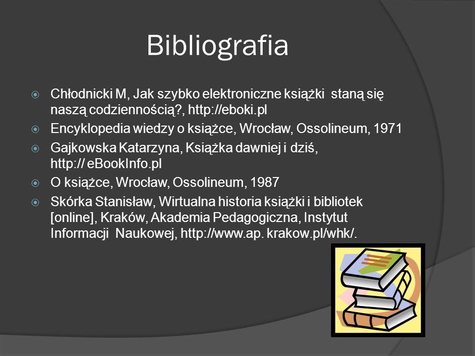Bibliografia Chłodnicki M, Jak szybko elektroniczne książki staną się naszą codziennością , http://eboki.pl.