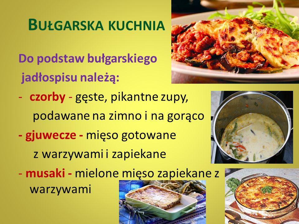 Bułgarska kuchnia Do podstaw bułgarskiego jadłospisu należą: