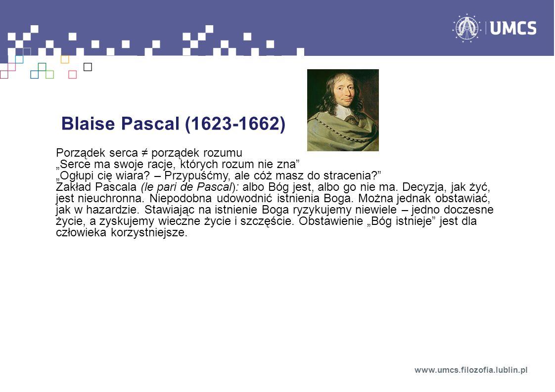 Blaise Pascal (1623-1662) Porządek serca ≠ porządek rozumu