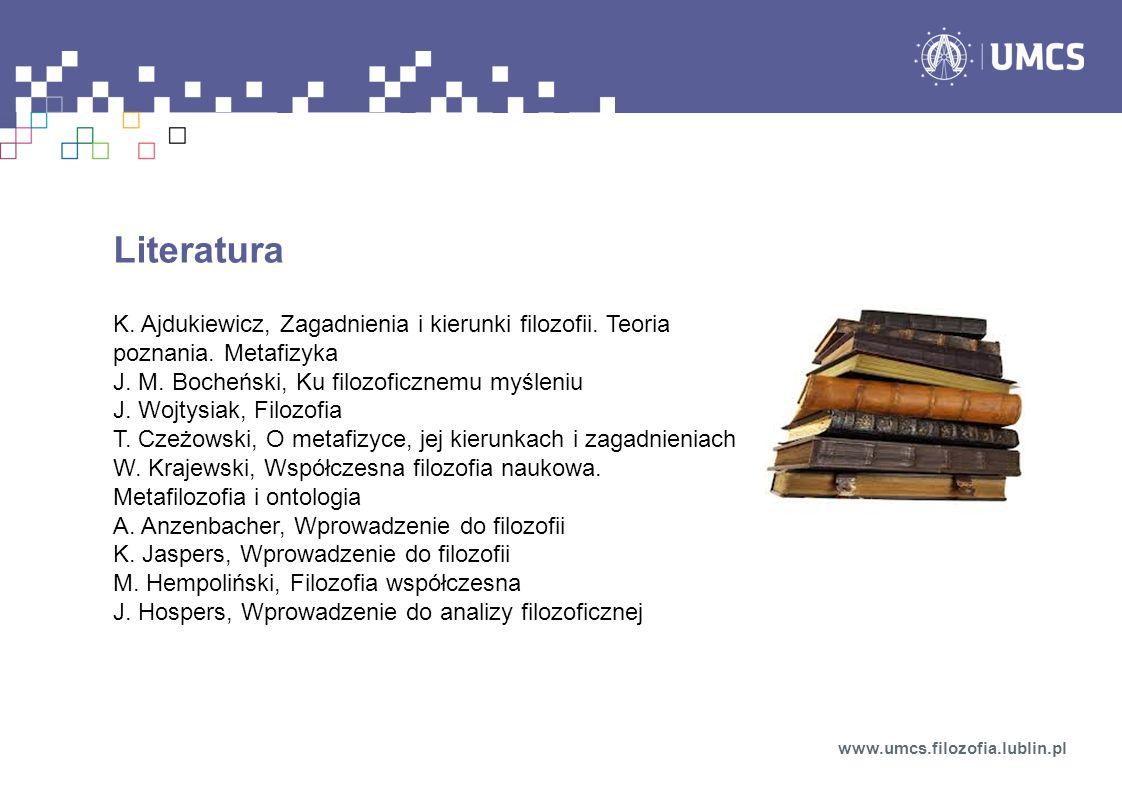LiteraturaK. Ajdukiewicz, Zagadnienia i kierunki filozofii. Teoria poznania. Metafizyka. J. M. Bocheński, Ku filozoficznemu myśleniu.