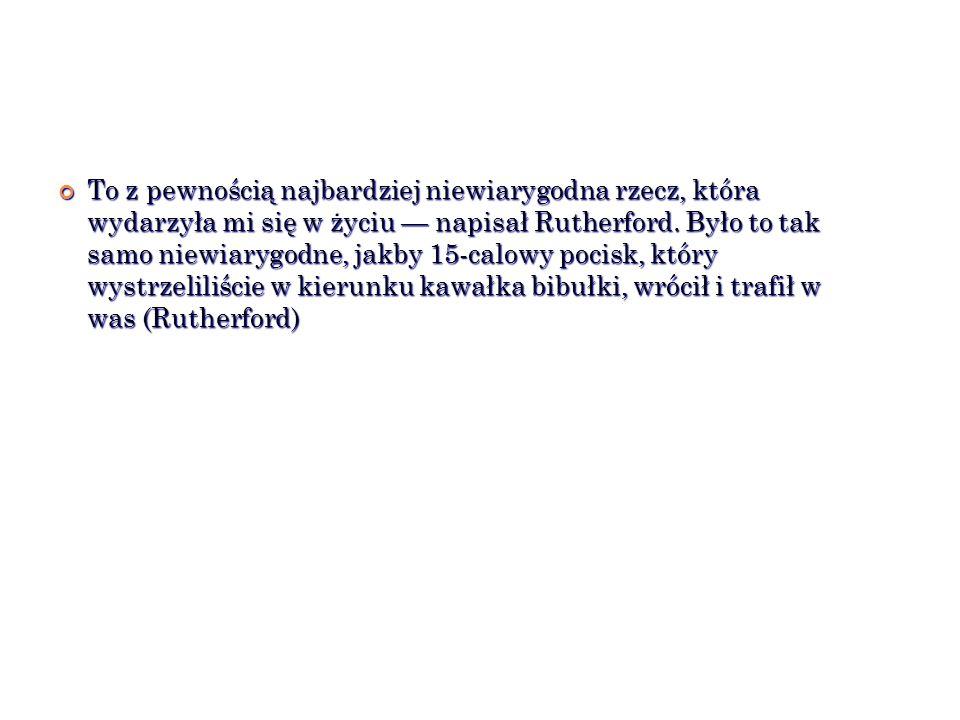 To z pewnością najbardziej niewiarygodna rzecz, która wydarzyła mi się w życiu — napisał Rutherford.