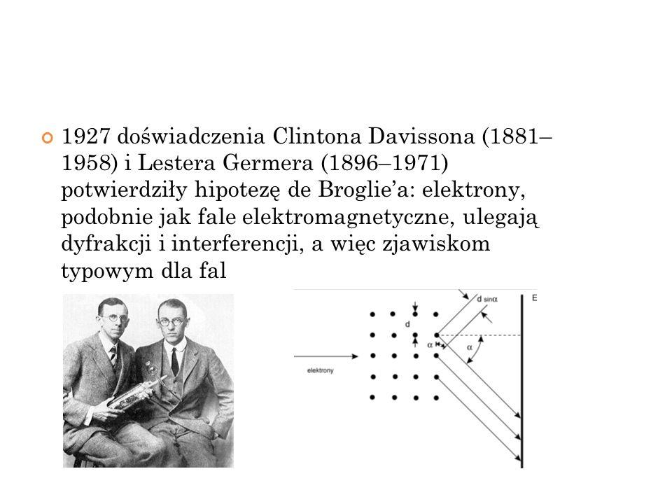 1927 doświadczenia Clintona Davissona (1881– 1958) i Lestera Germera (1896–1971) potwierdziły hipotezę de Broglie'a: elektrony, podobnie jak fale elektromagnetyczne, ulegają dyfrakcji i interferencji, a więc zjawiskom typowym dla fal