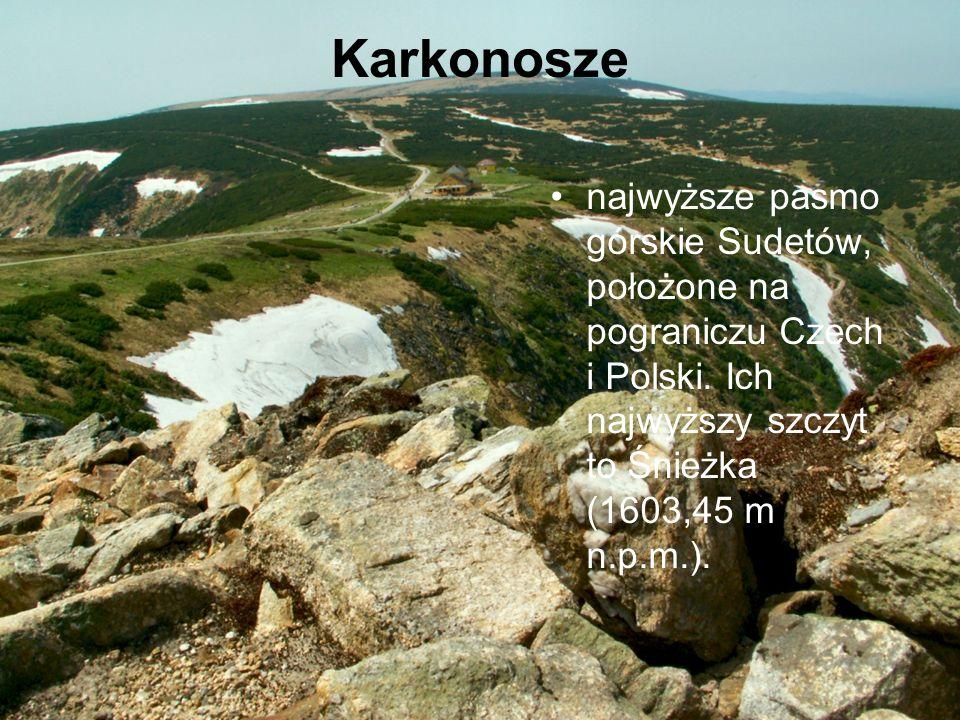 Karkonosze najwyższe pasmo górskie Sudetów, położone na pograniczu Czech i Polski.