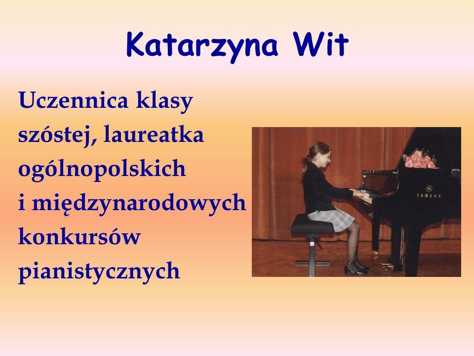 Katarzyna Wit Uczennica klasy szóstej, laureatka ogólnopolskich