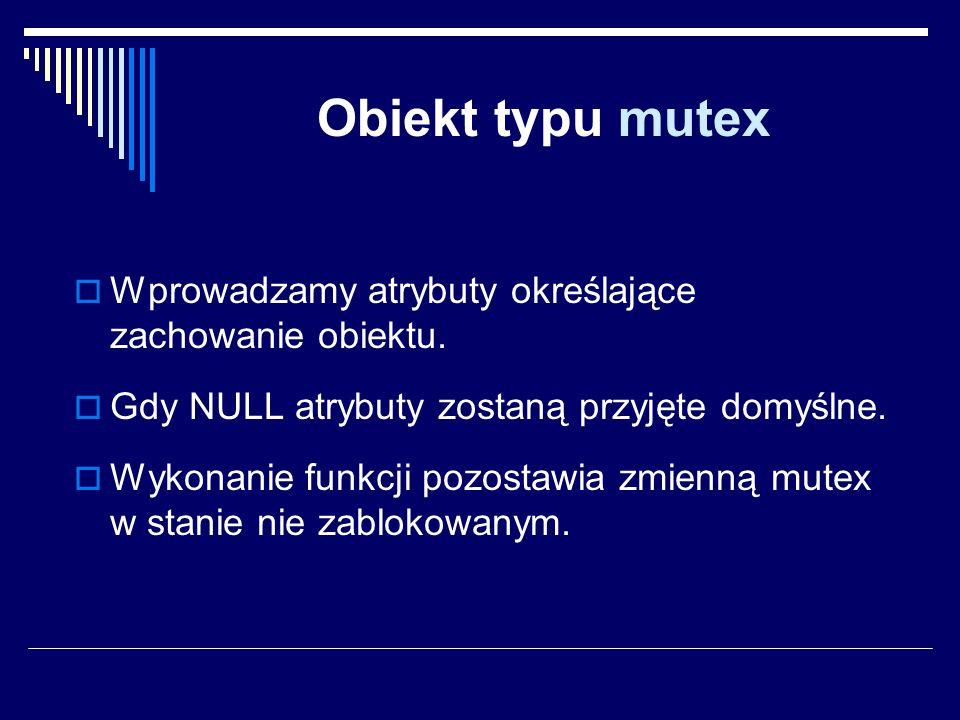 Obiekt typu mutex Wprowadzamy atrybuty określające zachowanie obiektu.