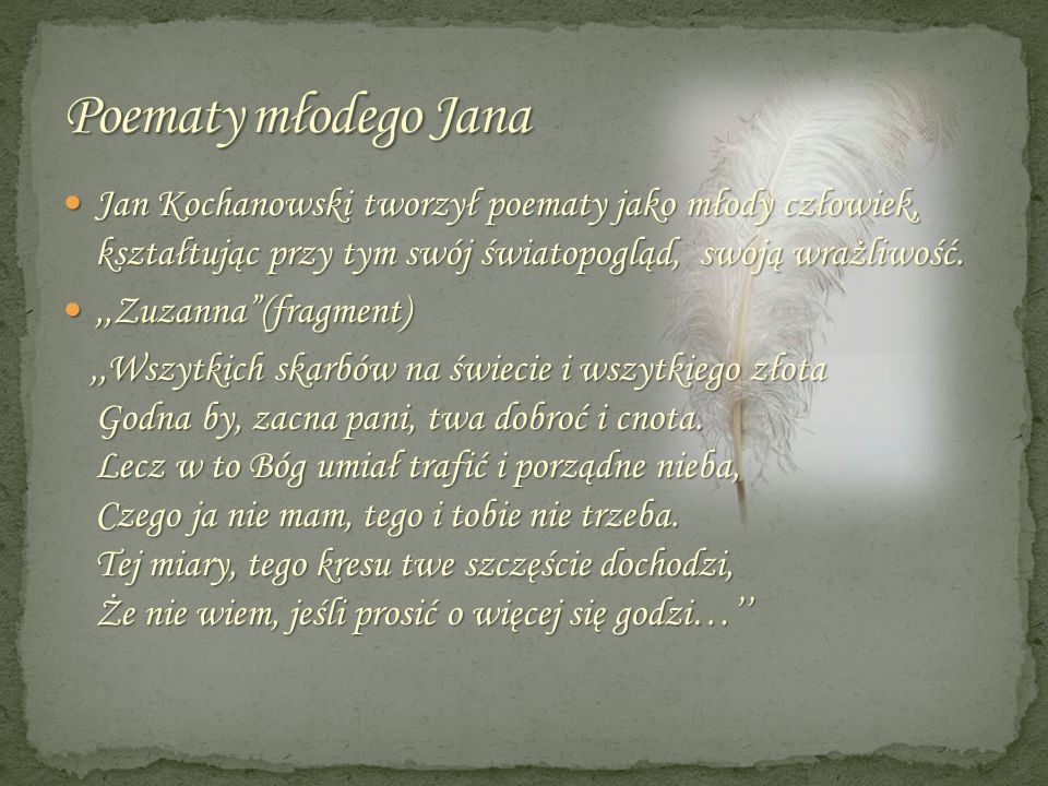 Poematy młodego Jana Jan Kochanowski tworzył poematy jako młody człowiek, kształtując przy tym swój światopogląd, swoją wrażliwość.