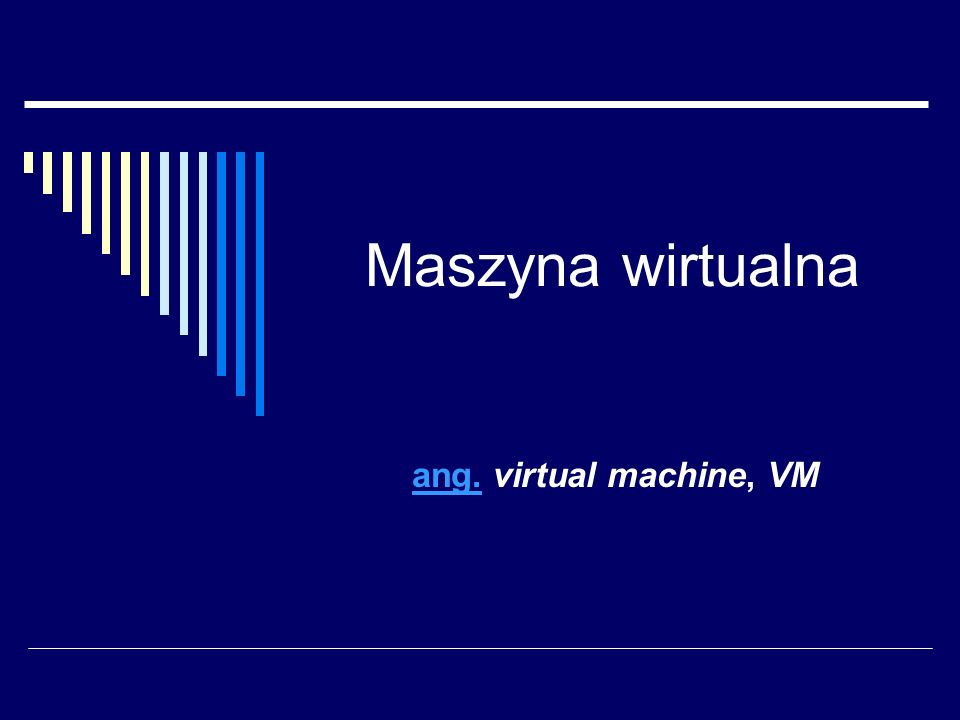 Maszyna wirtualna ang. virtual machine, VM