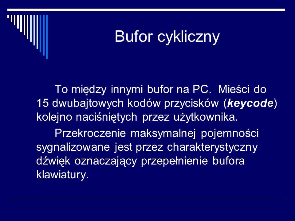 Bufor cykliczny To między innymi bufor na PC. Mieści do 15 dwubajtowych kodów przycisków (keycode) kolejno naciśniętych przez użytkownika.