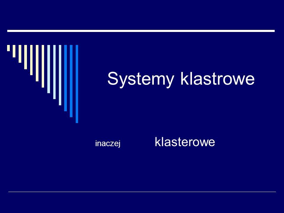 Systemy klastrowe inaczej klasterowe