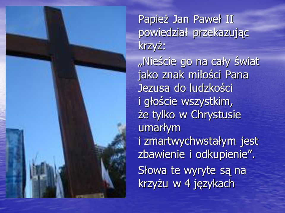 Papież Jan Paweł II powiedział przekazując krzyż:
