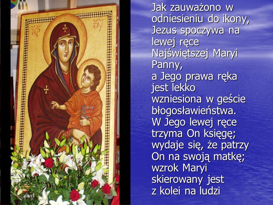 Jak zauważono w odniesieniu do ikony, Jezus spoczywa na lewej ręce Najświętszej Maryi Panny, a Jego prawa ręka jest lekko wzniesiona w geście błogosławieństwa.