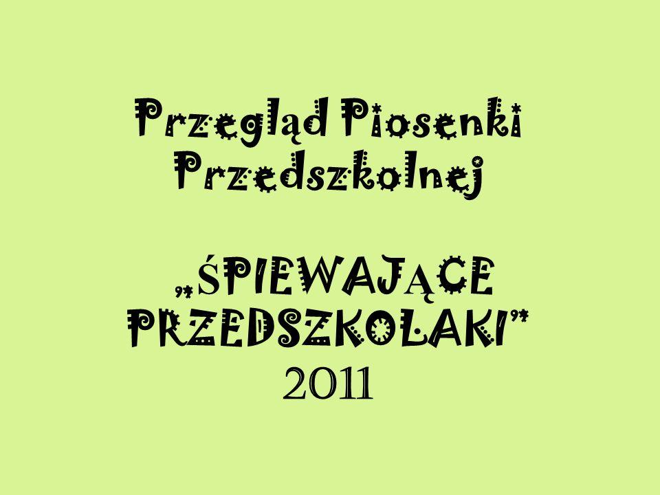 """Przegląd Piosenki Przedszkolnej """"ŚPIEWAJĄCE PRZEDSZKOLAKI 2011"""