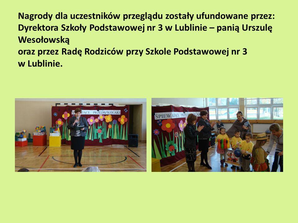 Nagrody dla uczestników przeglądu zostały ufundowane przez: Dyrektora Szkoły Podstawowej nr 3 w Lublinie – panią Urszulę Wesołowską oraz przez Radę Rodziców przy Szkole Podstawowej nr 3 w Lublinie.